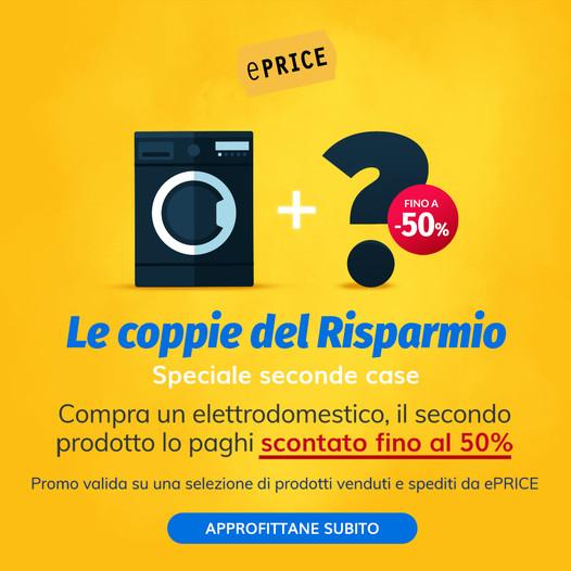 ePRICE acquistando un elettrodomestico potrai prendere un altro prodotto con uno sconto fino al 50%